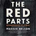 The Red Parts: Autobiography of a Trial Audiobook by Maggie Nelson Narrated by Cassandra Campbell