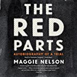 The Red Parts: Autobiography of a Trial   Maggie Nelson