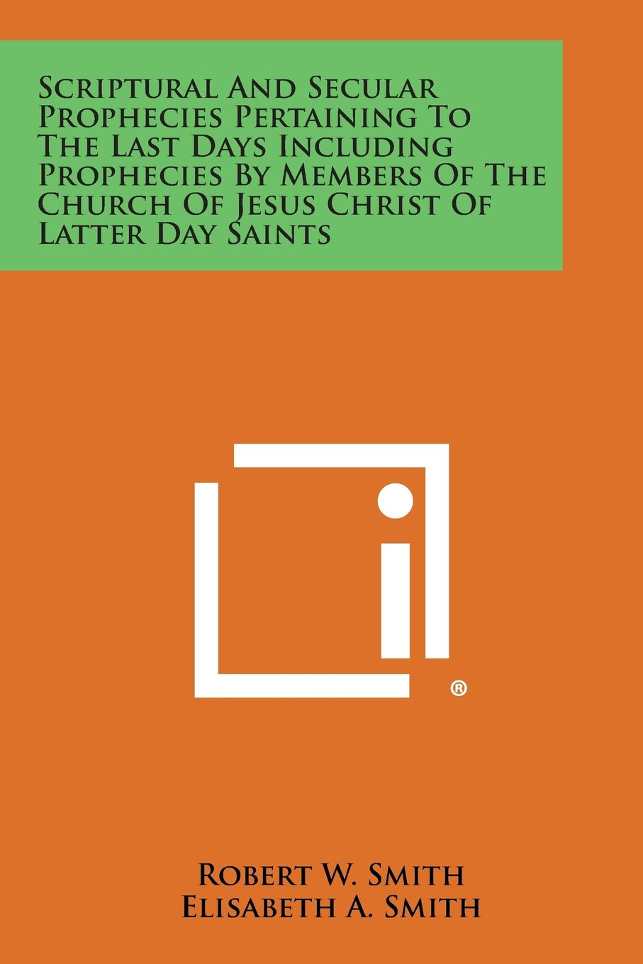 Read Online Scriptural and Secular Prophecies Pertaining to the Last Days Including Prophecies by Members of the Church of Jesus Christ of Latter Day Saints pdf epub