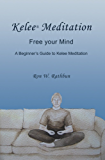 Kelee Meditation: Free your Mind: A Beginner's Guide to Kelee Meditaton
