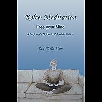 Kelee Meditation: Free your Mind: A Beginner's Guide to Kelee Meditaton