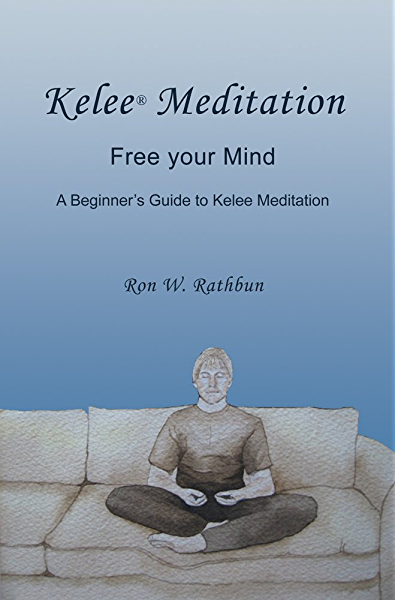 Kelee Meditation Free Your Mind A Beginner S Guide To Kelee Meditaton Kindle Edition By Rathbun Ron W Foundation Kelee Health Fitness Dieting Kindle Ebooks Amazon Com