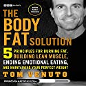 The Body Fat Solution: Five Principles for Burning Fat, Building Lean Muscle, Ending Emotional Eating, and Maintaining Your Perfect Weight Audiobook by Tom Venuto Narrated by L. J. Ganser
