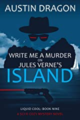 Write Me a Murder on Jules Verne's Island: A Sci-Fi Cozy Mystery Novel (Liquid Cool Book 9) Kindle Edition