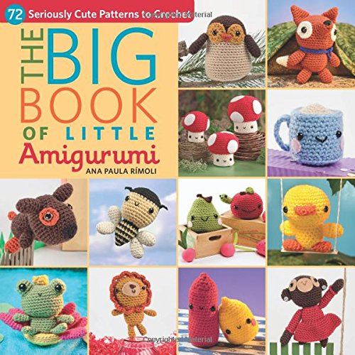 The Big Book of Little Amigurumi: 72 Seriously Cute Patterns