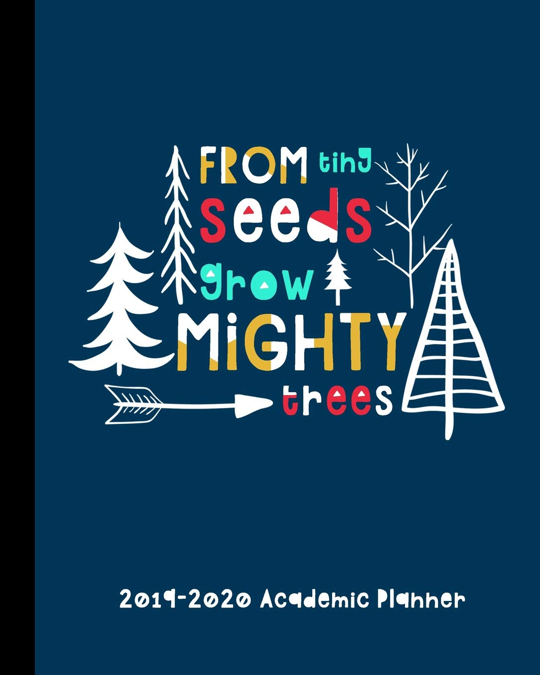 Academic Calendar For 2014-2020 From Tiny Seeds Grow Mighty Trees 2019 2020 Academic Planner: A
