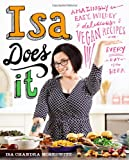 """Isa Does It - Amazingly Easy, Wildly Delicious Vegan Recipes for Every Day of the Week"" av Isa Chandra Moskowitz"