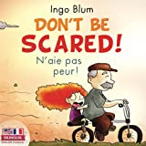 Don't Be Scared! - N'aie pas peur!: Bilingual Children's Book English-French with Pics to Color (Kids Learn French)