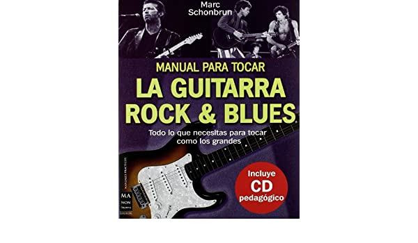 Manual Para Tocar La Guitarra Rock & Blues / Manual to Play Guitar, Rock and Blues (Ma Non Troppomusica) (Spanish Edition): Marc Schonbrun: 9788496222199: ...
