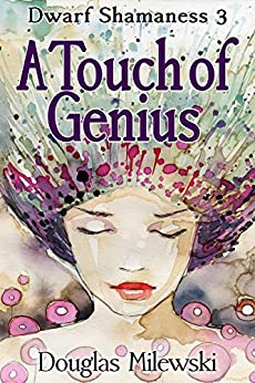 A Touch of Genius (Dwarf Shamaness Book 3) by [Milewski, Douglas]