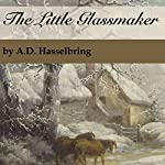 The Little Glassmaker | A.D. Hasselbring