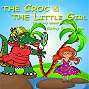 The Croc & The Little Girl: A Story About Bullying | Cathy Overington