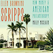 Ellen Browning Scripps: New Money and American Philanthropy Audiobook by Molly McClain Narrated by Mary Ann Jacobs