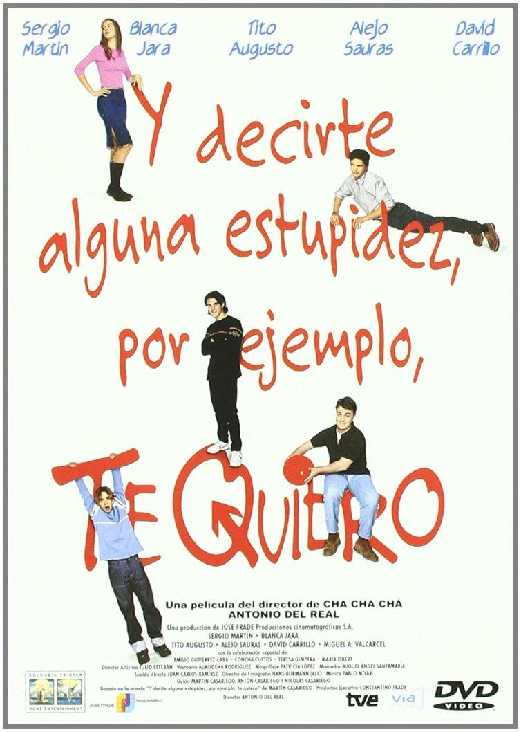 Y Decirte Alguna Estupidez, Por Ejemplo, Te Quiero DVD: Amazon.es: Sergio  Martín, David Carrillo, Blanca Jara Alvarez, Tito Augusto, Alejo Sauras, ...