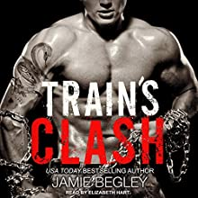 Train's Clash: Last Riders Series, Book 9 Audiobook by Jamie Begley Narrated by Elizabeth Hart