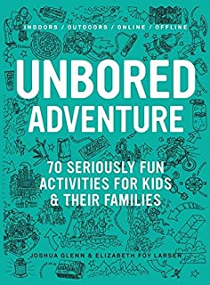 UNBORED Adventure 70 Seriously Fun Activities For Kids And Their Families