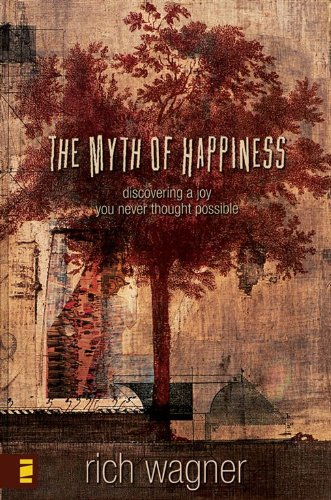 The Myth of Happiness: Discovering a Joy You Never Thought Possible