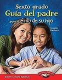 Sexto grado Guia del padre para el exito de su hijo (Spanish Version) (Building School and Home Connections) (Spanish Edition)