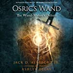 Osric's Wand: The Wand-Maker's Debate, Book 1 | Jack D. Albrecht,Ashley Delay