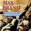 Gunman's Rendezvous: A Western Trio Audiobook by Max Brand Narrated by Ray Chase