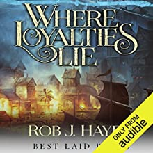 Where Loyalties Lie: Best Laid Plans, Book 1 Audiobook by Rob J. Hayes Narrated by Gerard Doyle