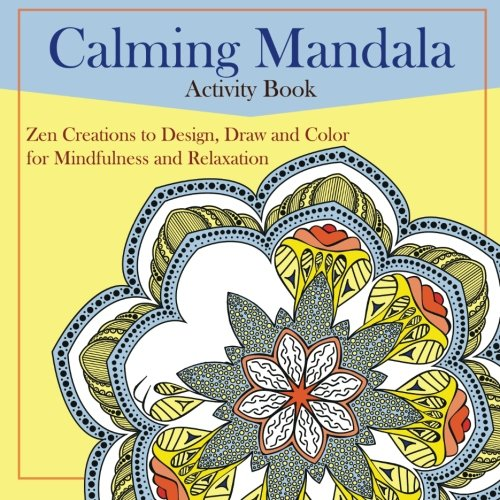 Calming Mandalas Activity Book: Zen Creations to Design, Draw and Color for Mindfulness and Relaxation