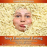 Stop Emotional Eating Guided Self Hypnosis: For Weight Loss & Confident Body Image with Bonus Affirmations | Anna Thompson