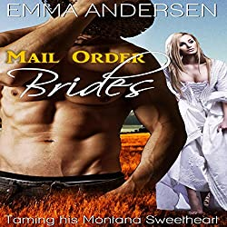 Mail Order Brides: Taming His Montana Sweetheart