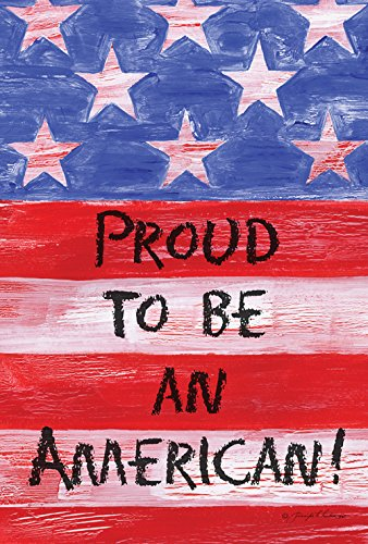 Toland Home Garden Proud To Be An American 12.5 x 18 Inch De