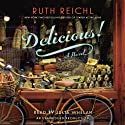 Delicious!: A Novel Audiobook by Ruth Reichl Narrated by Julia Whelan