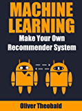Machine Learning: Make Your Own Recommender System (Machine Learning From Scratch Book 3) (English Edition)