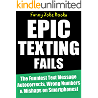 Epic Texting Fails!: The Funniest Text Message Autocorrects, Wrong Numbers & Mishaps on Smartphones!