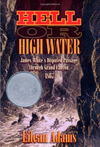 Download Hell Or High Water: James White's Disputed Passage through Grand Canyon, 1867 pdf epub
