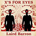 X's for Eyes Audiobook by Laird Barron Narrated by David Stifel