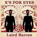 X's for Eyes Hörbuch von Laird Barron Gesprochen von: David Stifel