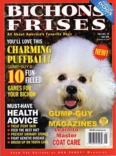 From The Editors of DOG FANCY Magazine BICHONS FRISES: YOU'LL LOVE THIS CHARMING PUFFBALL! Learn to Master Coat Care MUST-HAVE HEALTH ADVICE: TREAT ITCHY SKIN, FEED THE BEST DIET