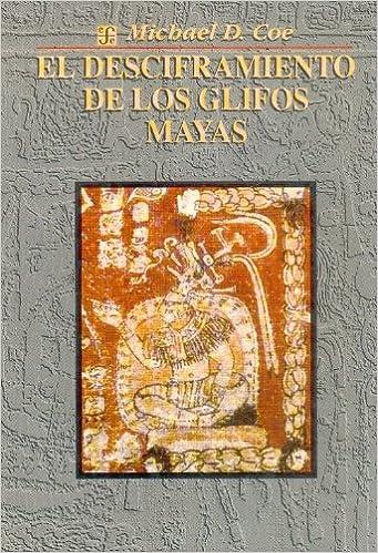 El desciframiento de los glifos mayas Seccibon de Obras de Antropologbia: Amazon.es: Coe, Michael D.: Libros