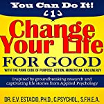 Change Your Life for Good with the PAME Code of Purpose, Action, Momentum, and Energy: You Can Do It, Book 1 | Dr. E V. Estacio