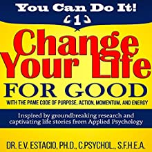 Change Your Life for Good with the PAME Code of Purpose, Action, Momentum, and Energy: You Can Do It, Book 1 Audiobook by Dr. E V. Estacio Narrated by Dr. E V. Estacio