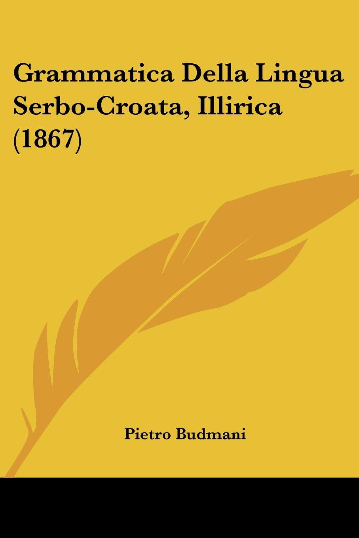 Grammatica Della Lingua Serbo-Croata, Illirica (1867) (Italian Edition) PDF