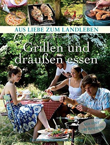 Grillen und draußen essen (Aus Liebe zum Landleben)