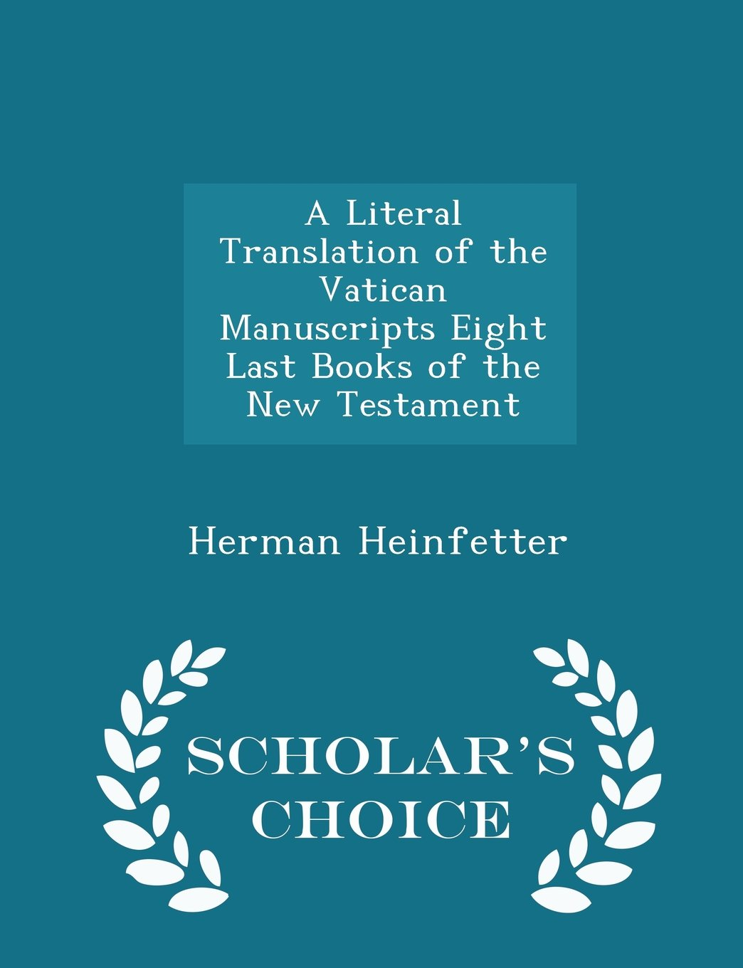 A Literal Translation of the Vatican Manuscripts Eight Last Books of the New Testament - Scholar's Choice Edition pdf epub