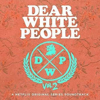 Dear White People Soundtrack Season 2 (A Netflix Original ...