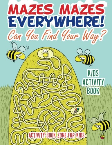 Mazes Mazes Everywhere! Can You Find Your Way? Kids Activity Book PDF