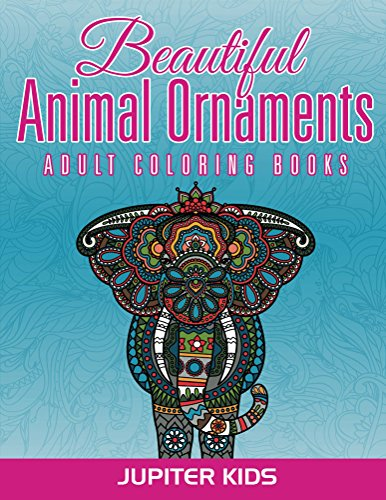 Beautiful Animal Ornaments: Adult Coloring Books (Animal Ornaments And Art Book Series)