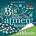 Bis du wieder atmen kannst (Julia & Jeremy 1) Audiobook by Jessica Winter Narrated by Marie Bierstedt, Elmar Börger