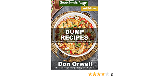 Dump Recipes: Third Edition - 70+ Dump Meals, Dump Dinners Recipes, Quick & Easy Cooking Recipes, Antioxidants & Phytochemicals: Soups Stews and Chilis, ... Free Cooking-Slow Cooker Recipes Book 105)