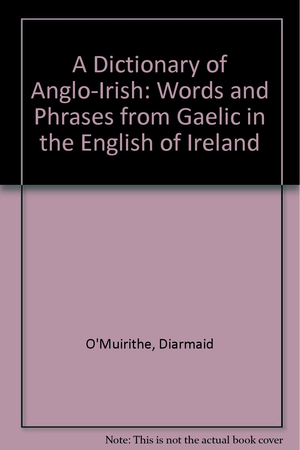 A Dictionary Of Anglo Irish Words And Phrases From Gaelic In The