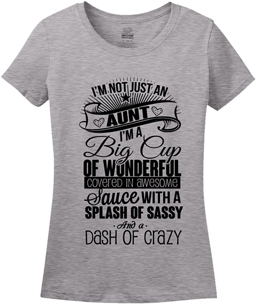 I'm Not Just An Aunt I'm A Big Cup Of Wonderful Covered In Awesome Sauce With A Splash of Sassy And A Dash Of Crazy Shirt