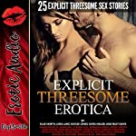 Explicit Threesome Erotica: Twenty-Five Explicit Threesome Sex Stories | Ellie North,Riley Davis,Kaylee Jones,Lora Lane,Sofia Miller